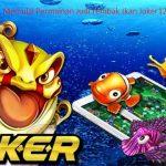 Memulai Permainan Judi Tembak Ikan Joker123